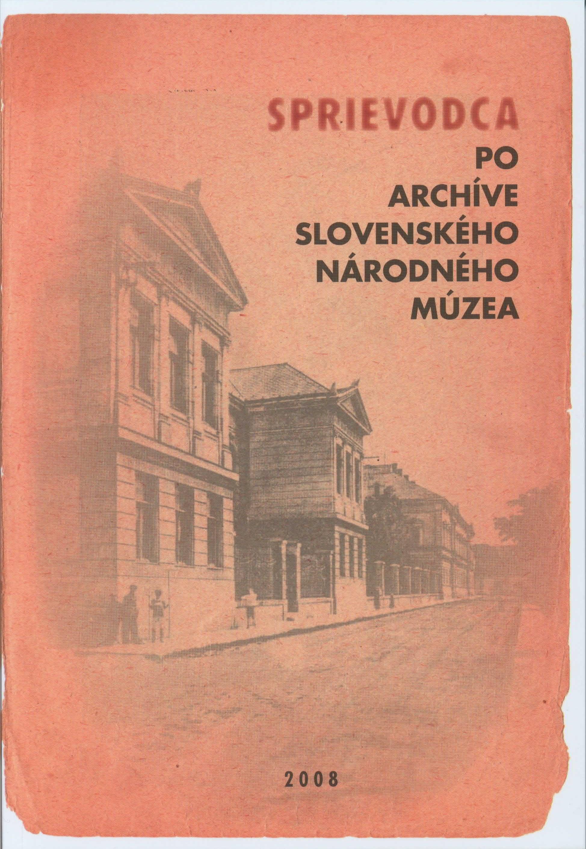 Sprievodca po Archíve SNM, Bratislava 2008