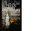 The Holocaust:  Between Memory and History